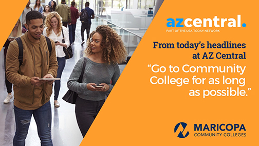 "banner featuring Maricopa Community Colleges students and logo and azcentral.com logo.  Text: From today's healines at AZ Central: ""Go to Community College for as long as possible."""