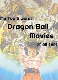 My Top 5 worst Dragon Ball  Movies of all Time