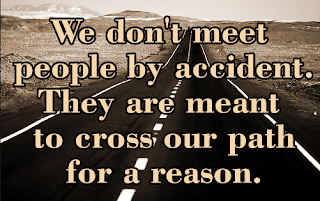 We don't meet people by accident they are meant to cross our path for a reason