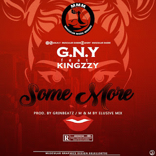 New Music: GNY - Some more_ feat. Kingzzy ( prod by Grinbeat)