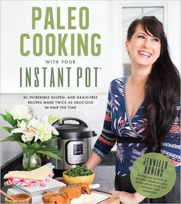 books, recommendations, cookbooks, cooking, eating, entertaining, Paleo, gluten-free, elimination diet, Jennifer Robins, Instant Pot, pressure cooker, slow cooker, kitchen gadget