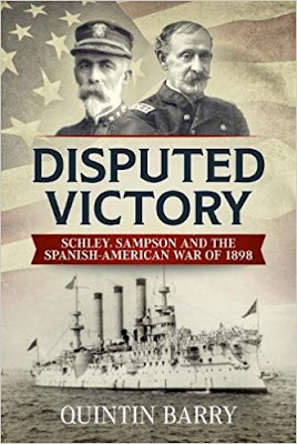 Disputed Victory: Schley, Sampson & The Spanish-American War of 1898