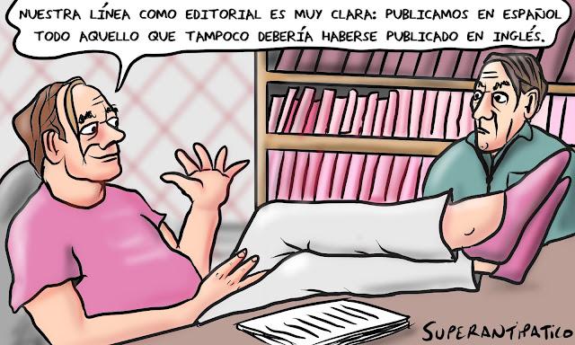 Nuestra línea editorial es muy clara: publicamos en español todo aquello que tampoco debería haberse publicado en inglés.