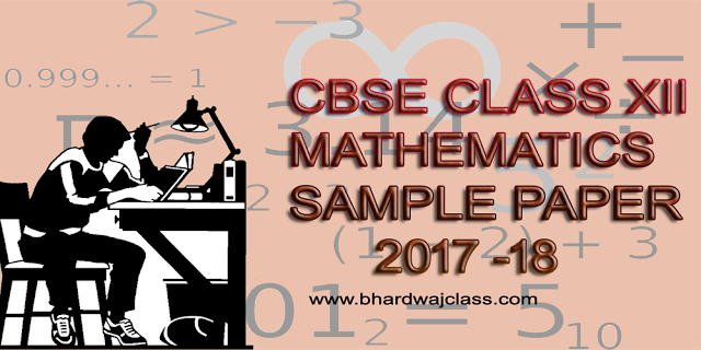 CBSE CLASS 12 MATHS SAMPLE PAPER 2017 - 18