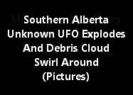 Southern Alberta Unknown UFO Explodes And Debris Cloud Swirl Around (Pictures)