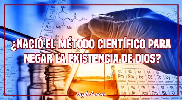 ¿Nació el método científico para negar la existencia de Dios?