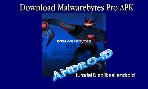 Download Antivirus Android Malwarebytes Pro Apk