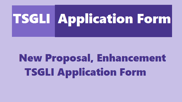 tsgli new proposal application form, tsgli enhancement application form, tsgli application form for enhancement of monthly premiums, tgli application form,tgli scheme new slab rates,tgli monthly premium slab rates,new revised pay slabs for tsgli compulsory premium deductions,