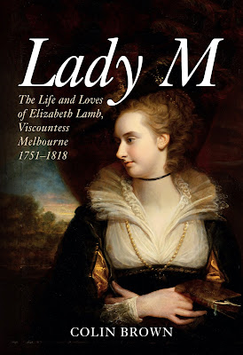 Front cover of Lady M – The Life and Loves of Elizabeth Lamb, Viscountess Melbourne 1751-1818 by Colin Brown