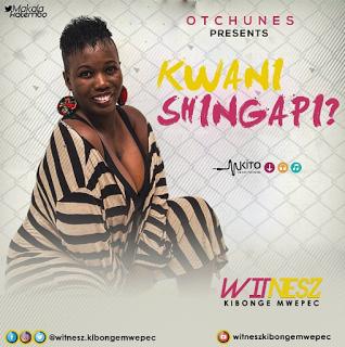 Witnesz Kibonge Mwepec - Kwani Shingapi