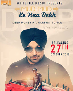 MUD MUD KE NAA DEKH LYRICS: Dope Shope Singer Deep Money is back with his Latest Punjabi Song. This song is sung by Deep Money ft. by Harshit Tomar.