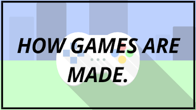 How Games are Made?