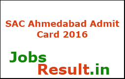 SAC Ahmedabad Admit Card 2016