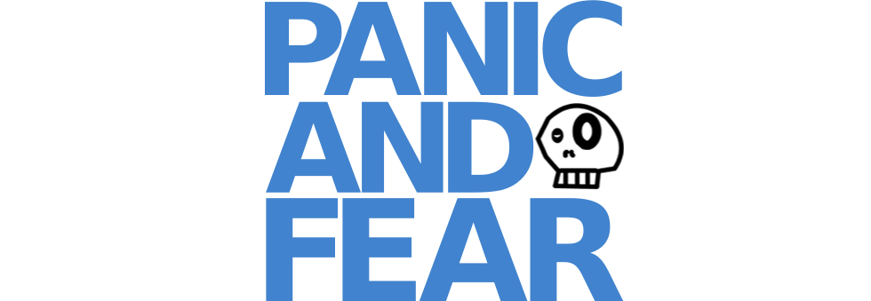 Panic and Fear