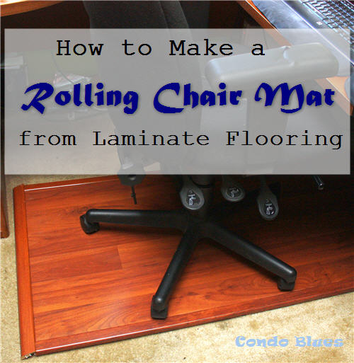 How To Make A Plywood Chair Antique Captains Condo Blues An Office Mat Mats Would Crack And Break Laminate Flooring Isn T My Favorite Look But It Is Built Do The Job I Need Be Floor