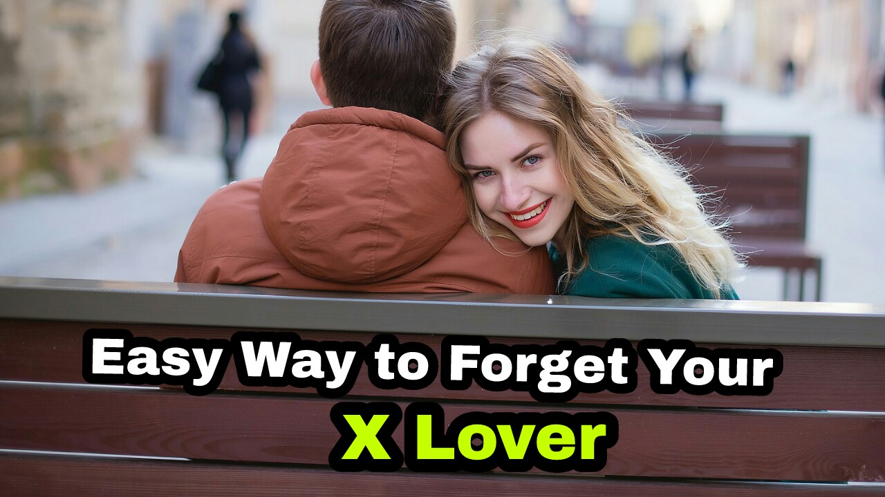 18 Easy Tips to Forget Your Old Lover - Easy Ways to Forget First Lover