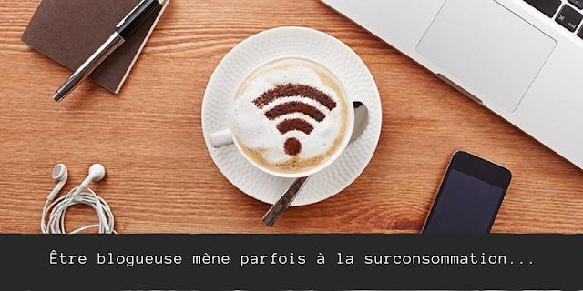 #LaVraieVie - Être blogueuse mène parfois à la surconsommation...
