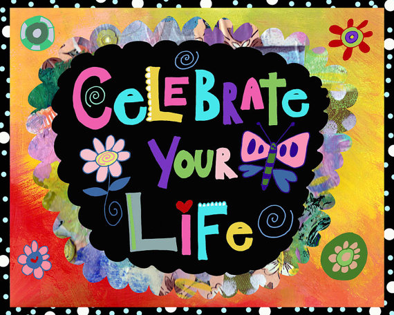 Inspirational Picture Quotes...: Celebrate Your Life