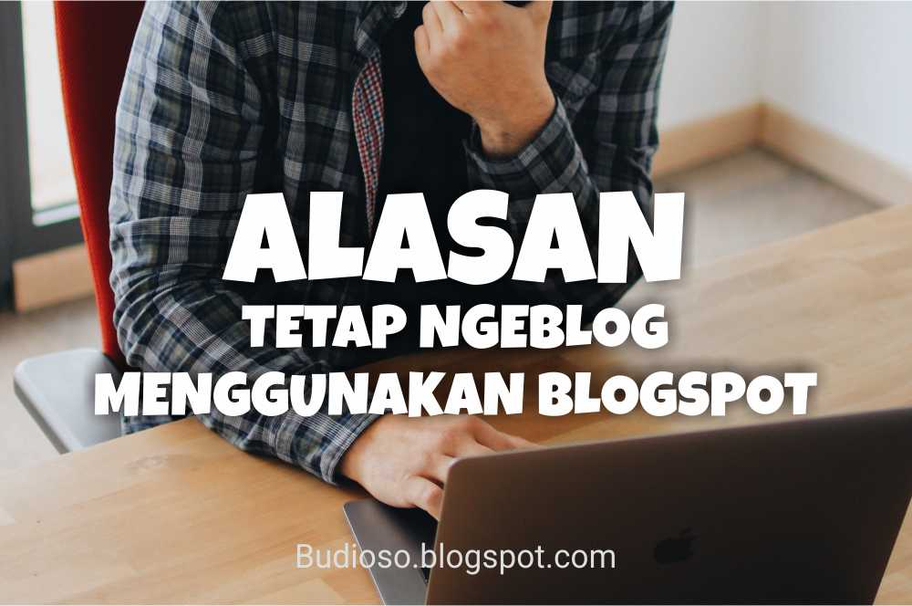 Alasan mengapa kenapa tetap memilih pilih ngeblog dengan menggunakan domain gratis blogspot.com blogger.com