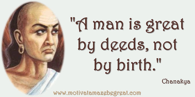 "32 Chanakya Inspirational Quotes On Life: ""A man is great by deeds, not by birth."" quote about hard work and taking action"