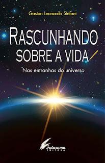 Capa do livro Rascunhando sobre a vida - Nas entranhas do universo, de Gaston Leonardo Stefani