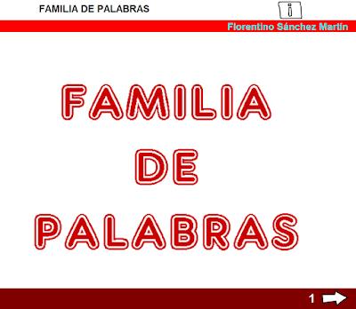 http://www.ceiploreto.es/sugerencias/cplosangeles.juntaextremadura.net/web/curso_3/lengua/familia_palabras_3/familia_palabras_3.html