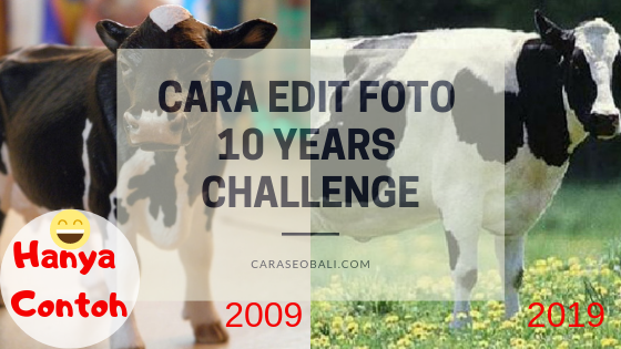 Cara Edit Foto 10 Years Challenge