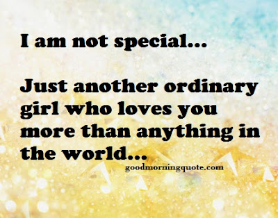 Best Quotes About Love wishes For Him: i am special, just another ordinary, girl,