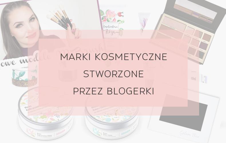 marki kosmetyczne blogerek
