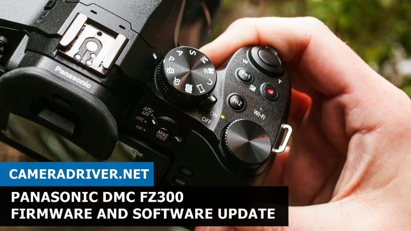 Panasonic DMC FZ300 Firmware and Software Update