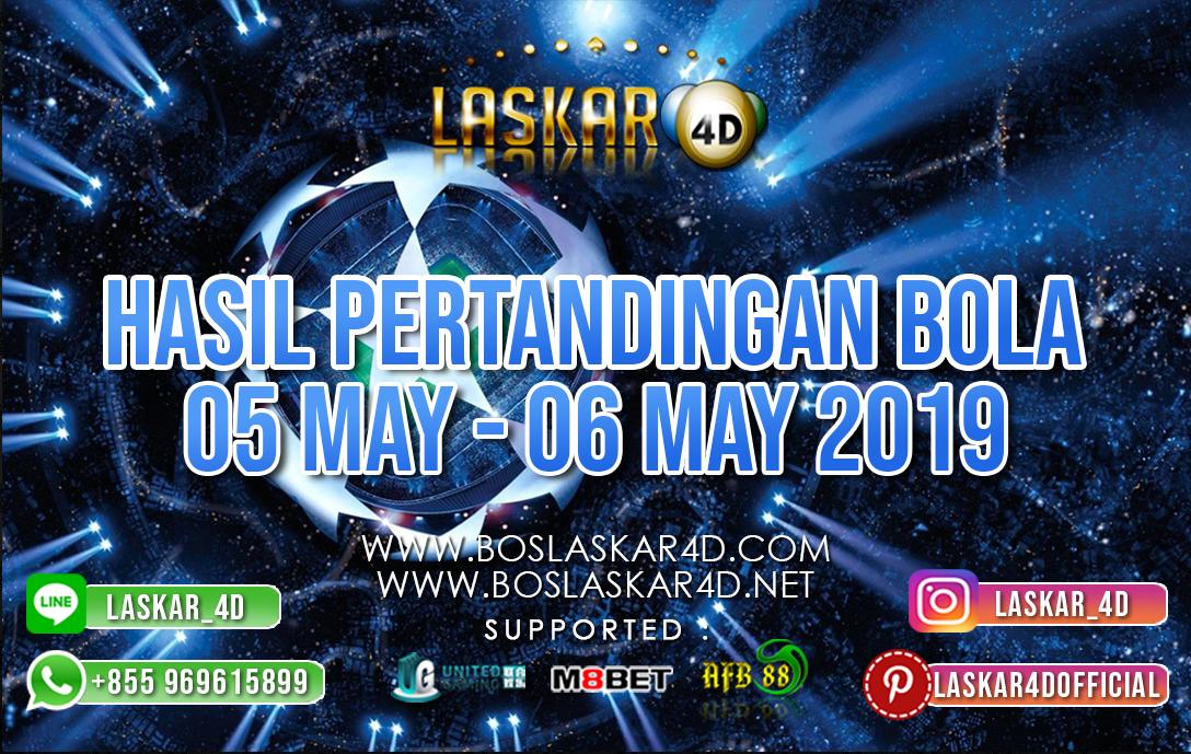 HASIL PERTANDINGAN BOLA 05 MAY – 06 MAY 2019