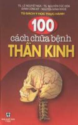 100 cách chữa bệnh thần kinh - Lê Nguyệt Nga, Nguyễn Cúc Hoa