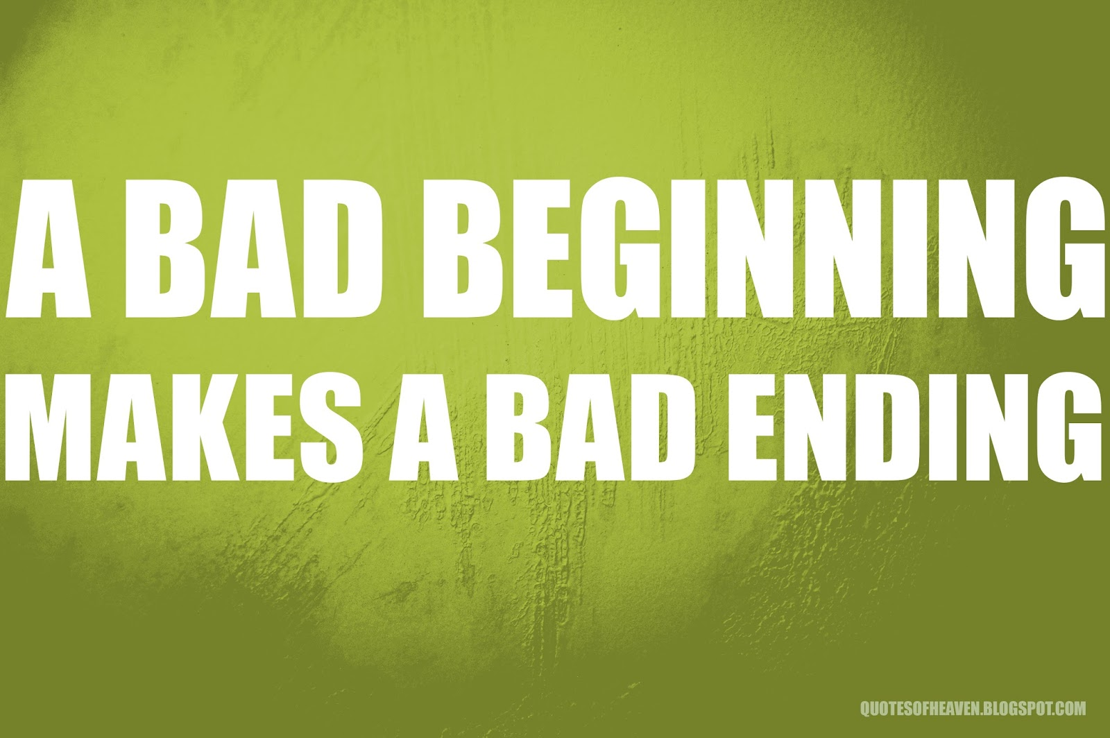 the bad beginning makes a good ending Ending quotes from brainyquote, an laughter is not at all a bad beginning for the story was such that i couldn't make a graceful ending and then make a.