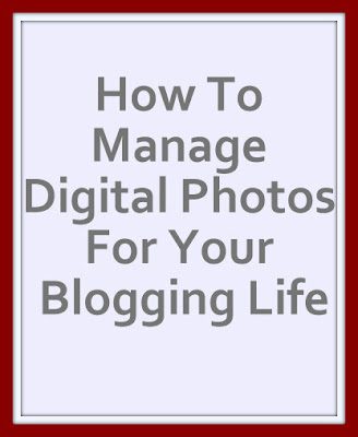 How To Manage Digital Photos For Blogging