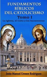 Fundamentos Bíblicos del Catolicismo - Tomo I