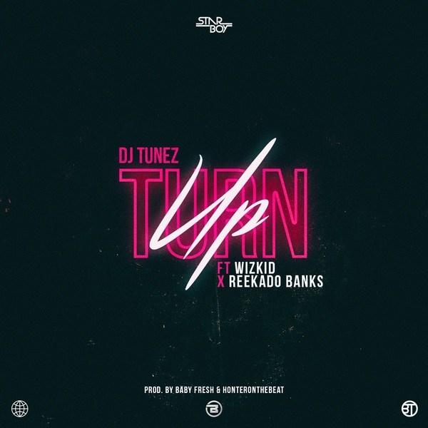 AUDIO: DJ Tunez Ft. Wizkid & Reekado Banks - Turn Up (Official Mp3). || New SONG