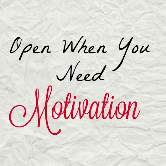 Open When You Need Motivation