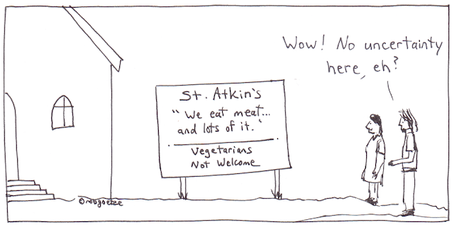 "Sign: St. Atkin's. ""We eat meat... and lots of it."" ""Vegetarians Not Welcome."". Person says to friend, ""Wow! No uncertainty here, eh?"" Cartoon by rob goetze"
