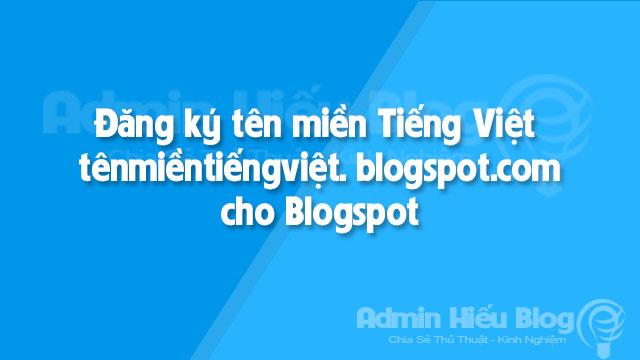 Đăng ký tên miền Tiếng Việt cho Blogspot 1