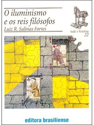 O Iluminismo e os Reis Filósofos - Luiz Roberto Salinas Fortes