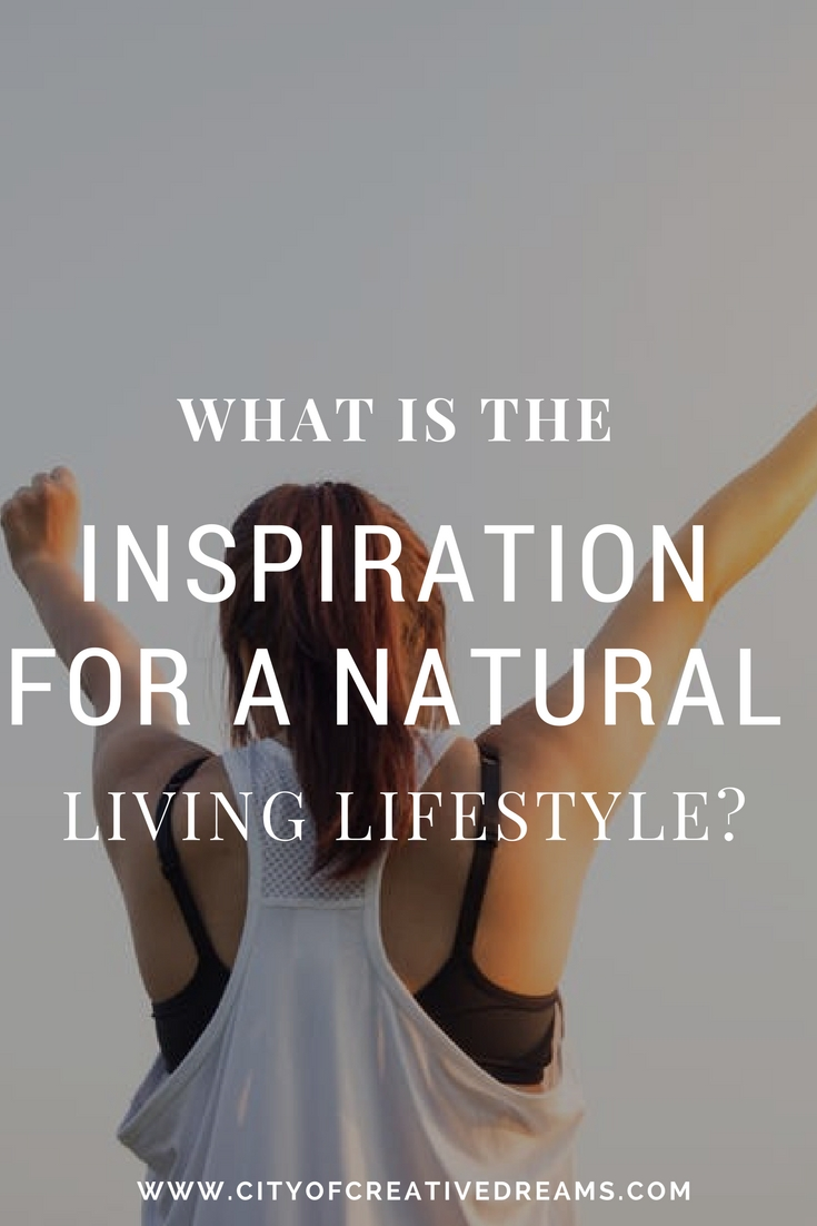 What is the Inspiration for a Natural Living lifestyle? | City of Creative Dreams