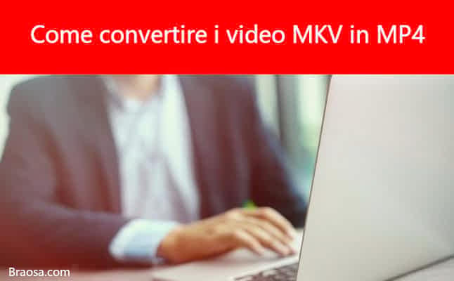 Come convertire i video MKV in MP4