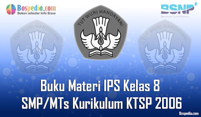 Pada kesempatan yang bahagia ini admin ingin berbagi Lengkap - Buku Materi Ilmu Pengetahuan Sosial (IPS) Kelas 8 SMP/MTs Kurikulum KTSP 2006 Terbaru