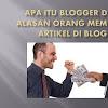 Apa itu Blogger dan alasan orang membuat artikel di blog