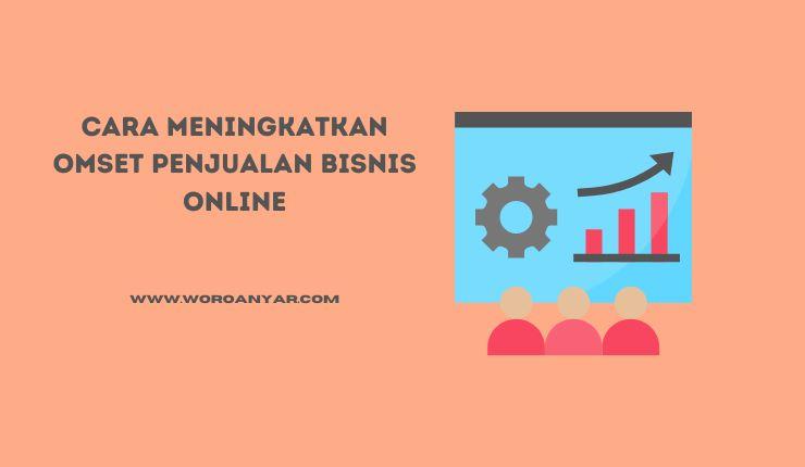 Cara Mudah Meningkatkan Omset Penjualan Bisnis Online