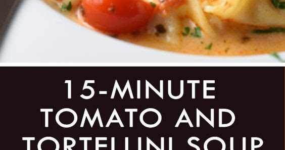 15-Minute Tomato and Tortellini Soup | CUCINA DE YUNG