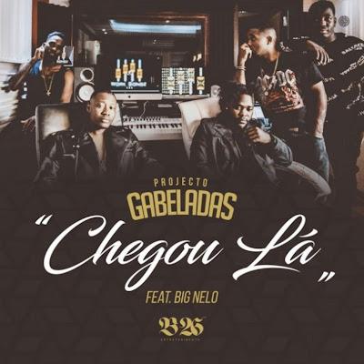 Gabeladas - Chegou Lá (feat. Big Nelo) 2018