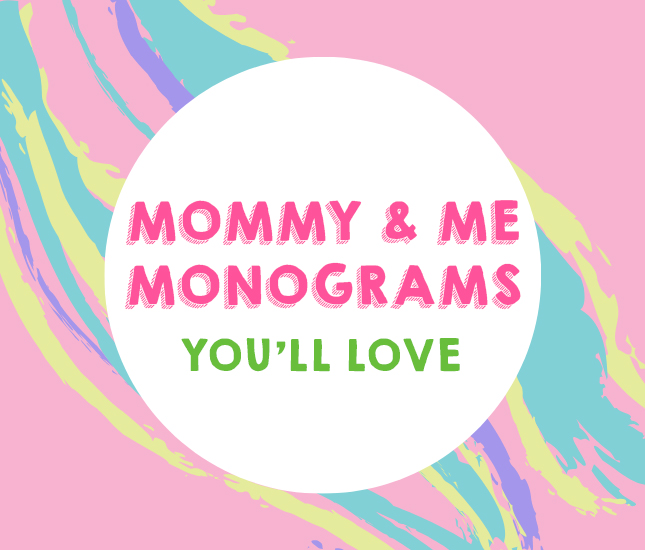 monograms for you and your mini me that you need