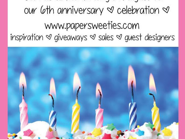 Paper Sweeties 6th Anniversary Celebration!
