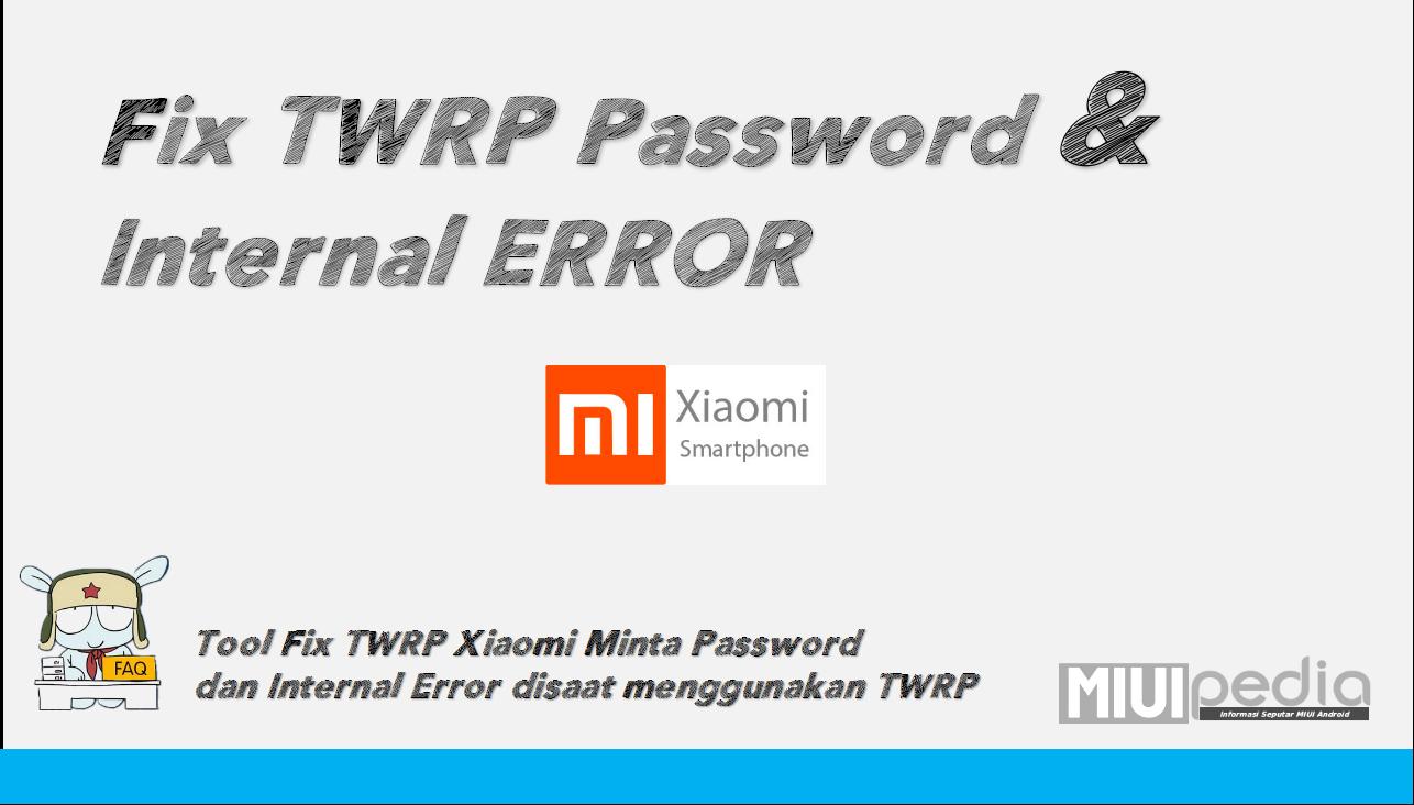 Tool Fix TWRP Xiaomi Minta Password dan Internal Error